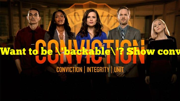 Want to be 'backable'? Show conviction