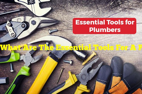 What Are The Essential Tools For A Plumber?