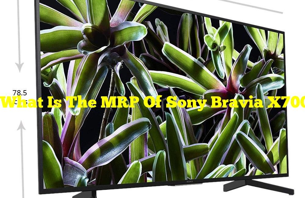 What Is The MRP Of Sony Bravia X7002G 108 Cm (43 Inch) Ultra HD (4K) LED Smart TV?