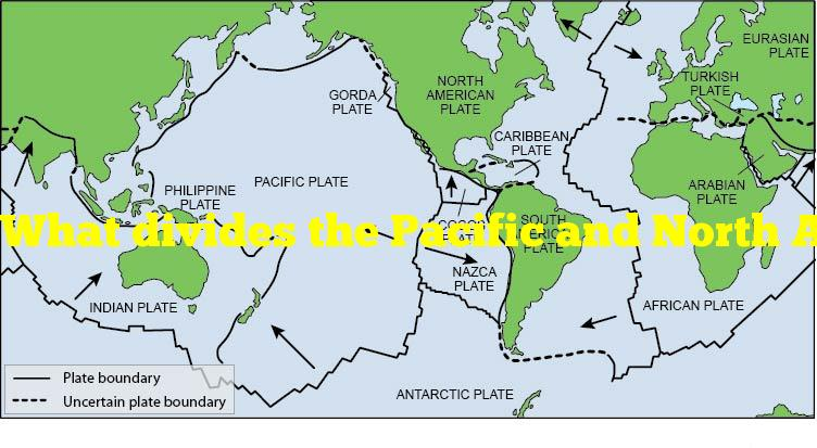What divides the Pacific and North American tectonic plates?