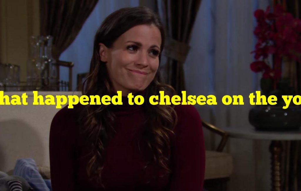 What happened to chelsea on the young and the restless