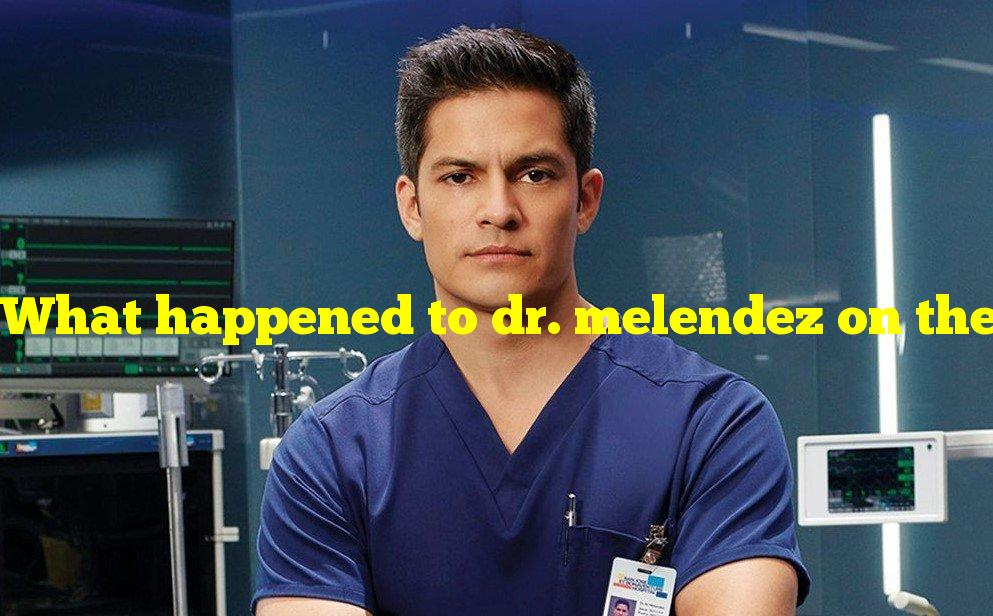 What happened to dr. melendez on the good doctor