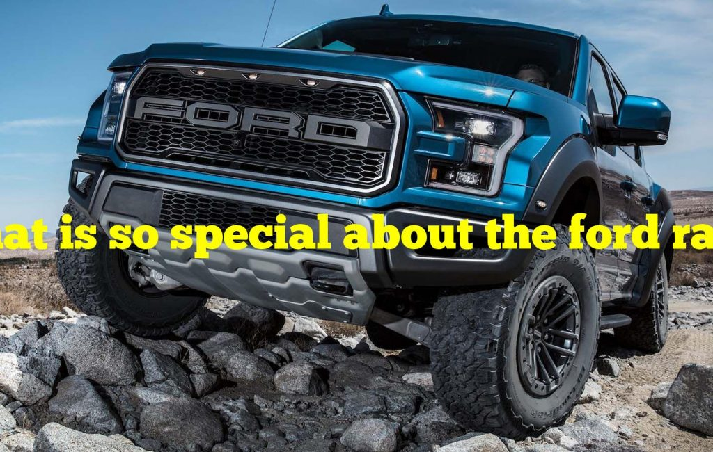 What is so special about the ford raptor 2021?