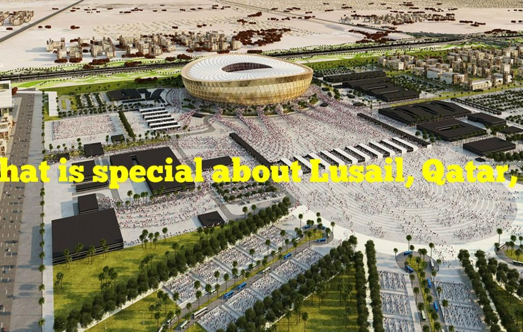 What is special about Lusail, Qatar, the location of the 2022 World Cup?
