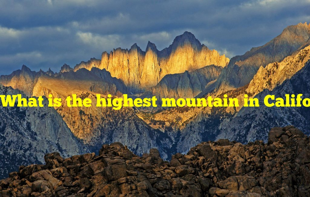 What is the highest mountain in California?