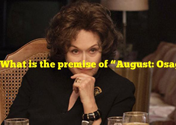"""What is the premise of """"August: Osage County""""?"""