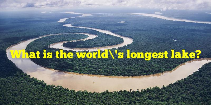 What is the world's longest lake?