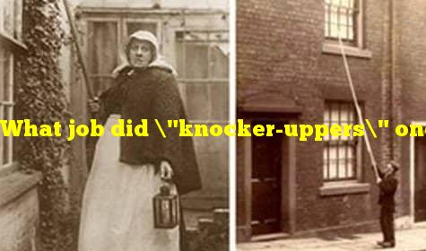 """What job did """"knocker-uppers"""" once have?"""
