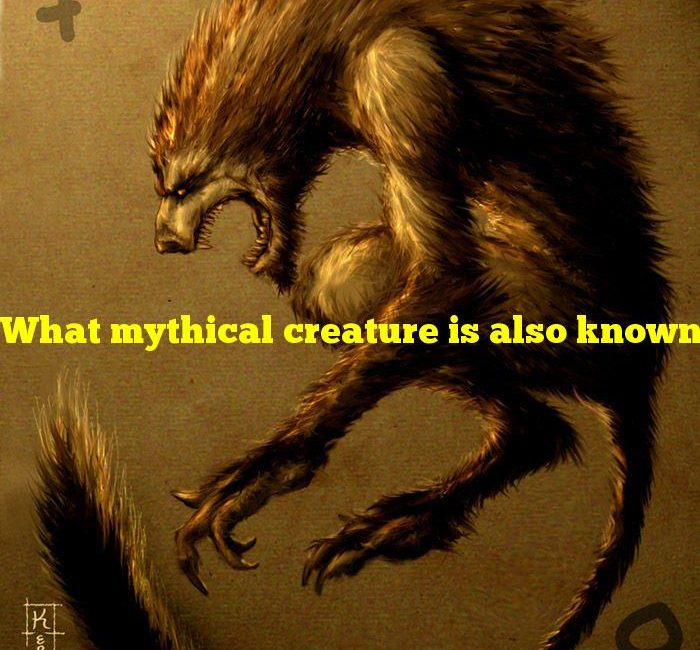 What mythical creature is also known as a lycanthrope?