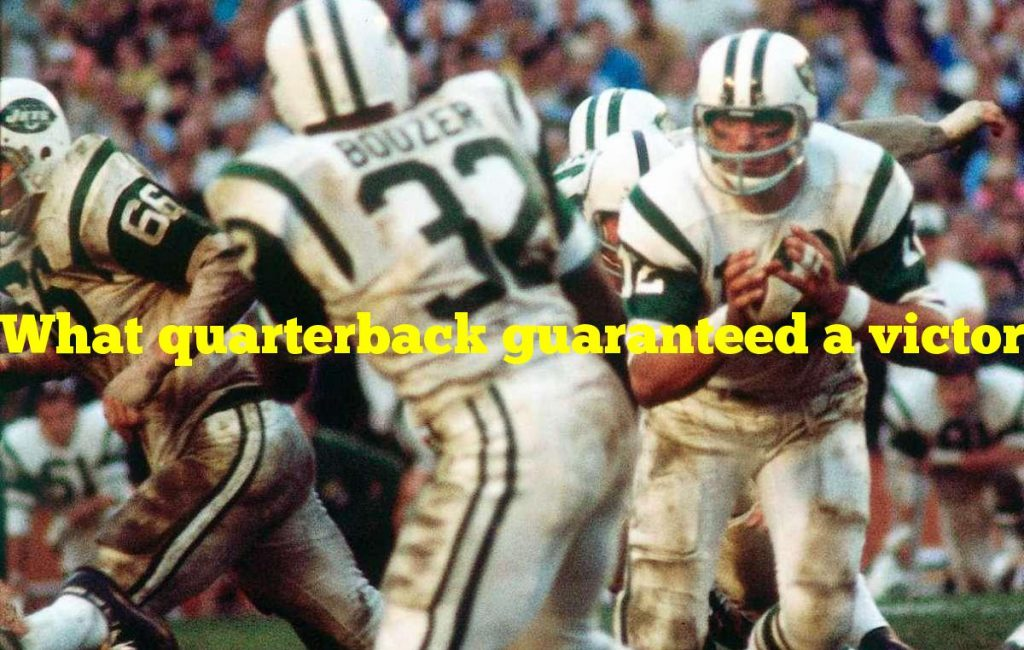 What quarterback guaranteed a victory for Superbowl III?
