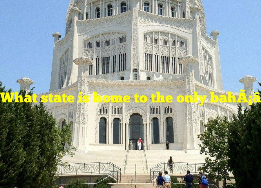 What state is home to the only bahá'í temple in north america?