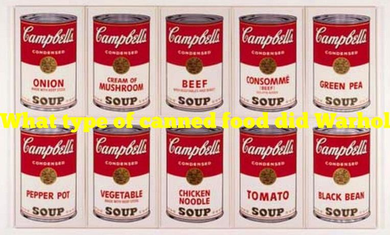 What type of canned food did Warhol famously depict?