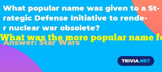 What was the more popular name for the Strategic Defense Initiative?
