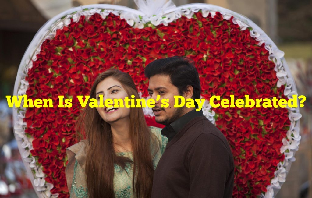 When Is Valentine's Day Celebrated?