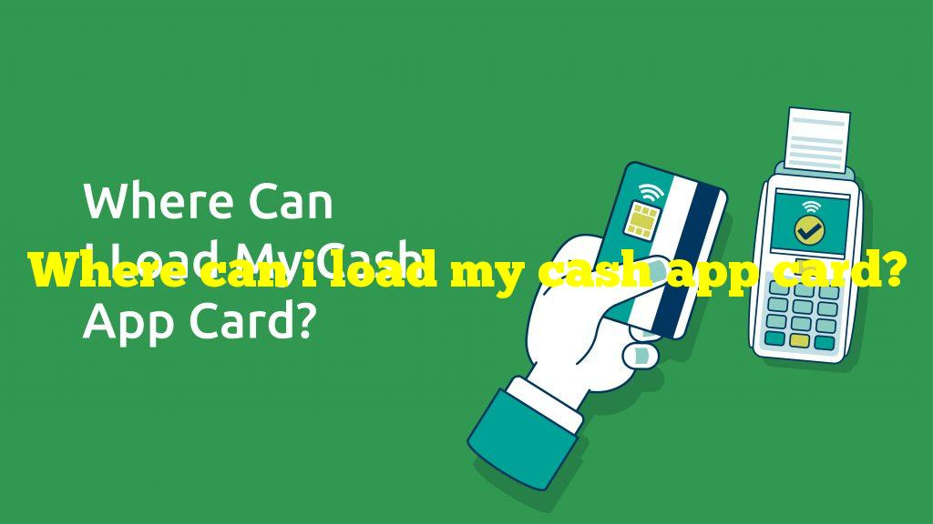 Where can i load my cash app card?