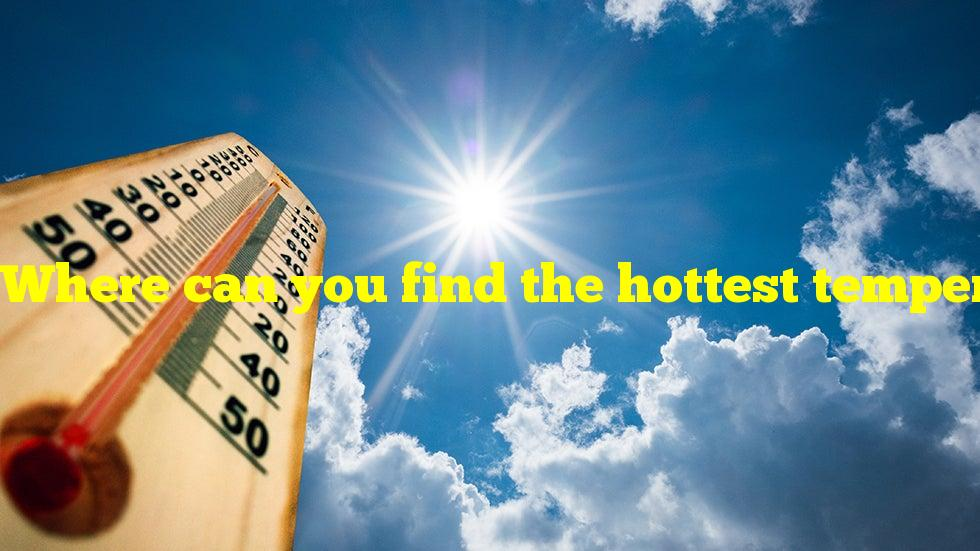 Where can you find the hottest temperatures in California?