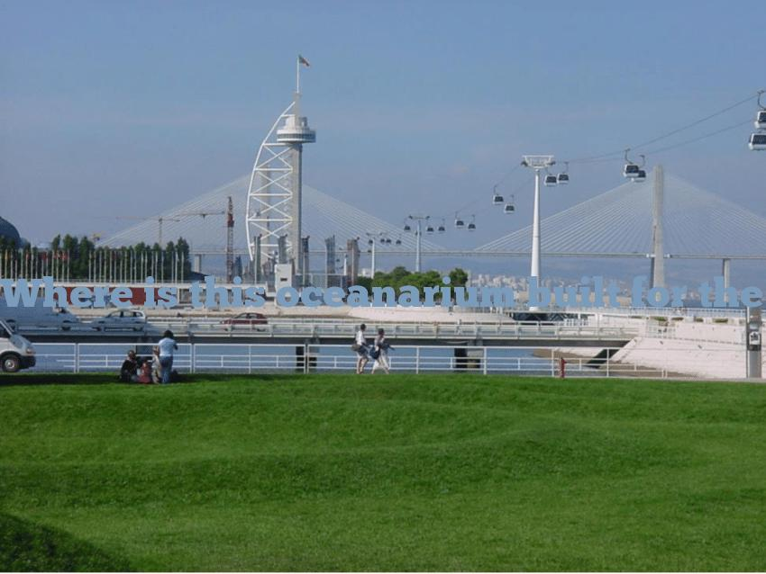 Where is this oceanarium built for the 1998 World Exposition?