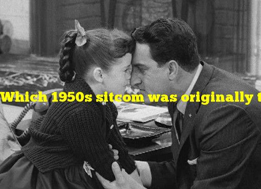 """Which 1950s sitcom was originally titled """"Make Room for Daddy""""?"""