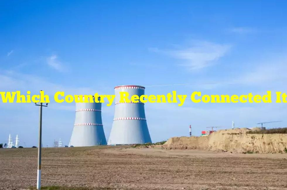 Which Country Recently Connected Its Hualong One Nuclear Reactor To The Power Grid?