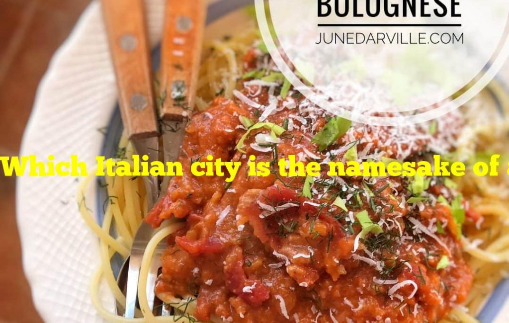 Which Italian city is the namesake of a pasta dish with meat sauce?