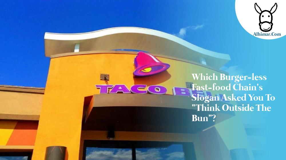"""Question : Which burger-less fast-food chain's slogan asked you to """"Think Outside the Bun""""?"""