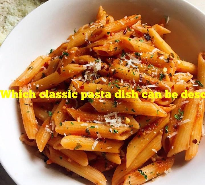 """Which classic pasta dish can be described as """"angry""""?"""