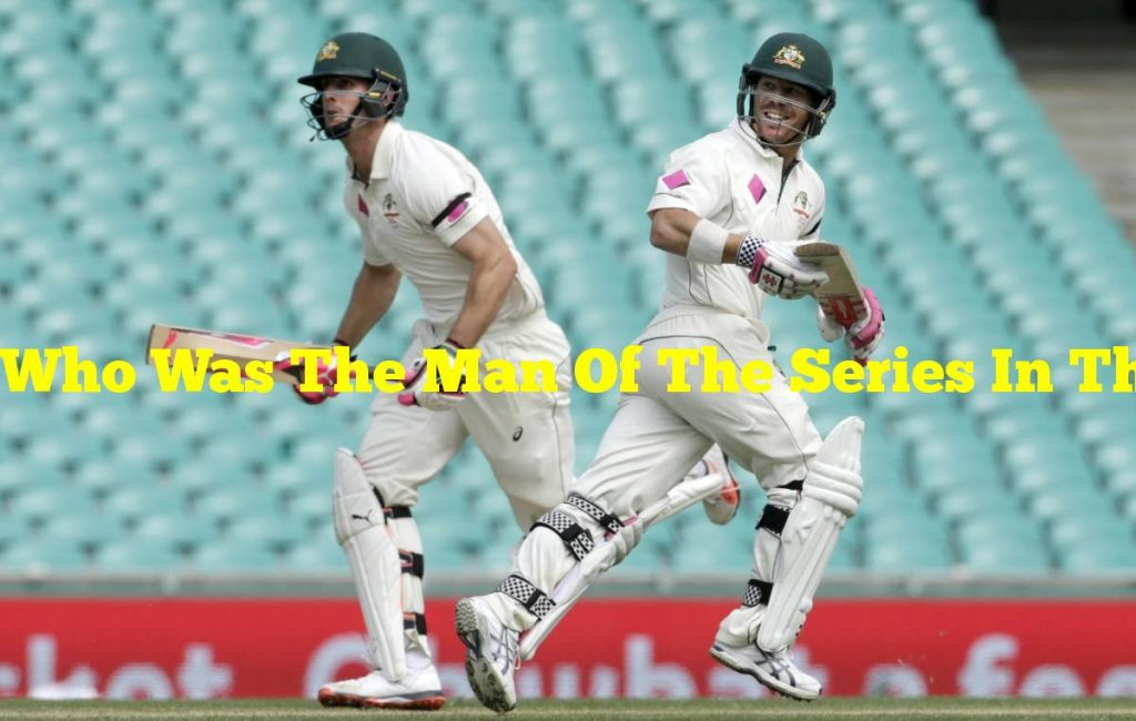 Who Was The Man Of The Series In The Recently Concluded Test Series Between India And Australia?