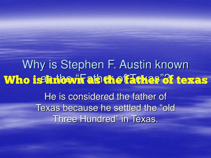 Who is known as the father of texas