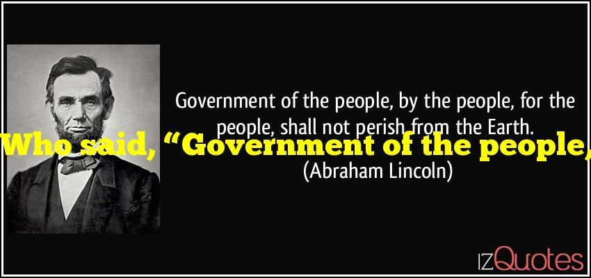 """Who said, """"Government of the people, by the people, for the people""""?"""