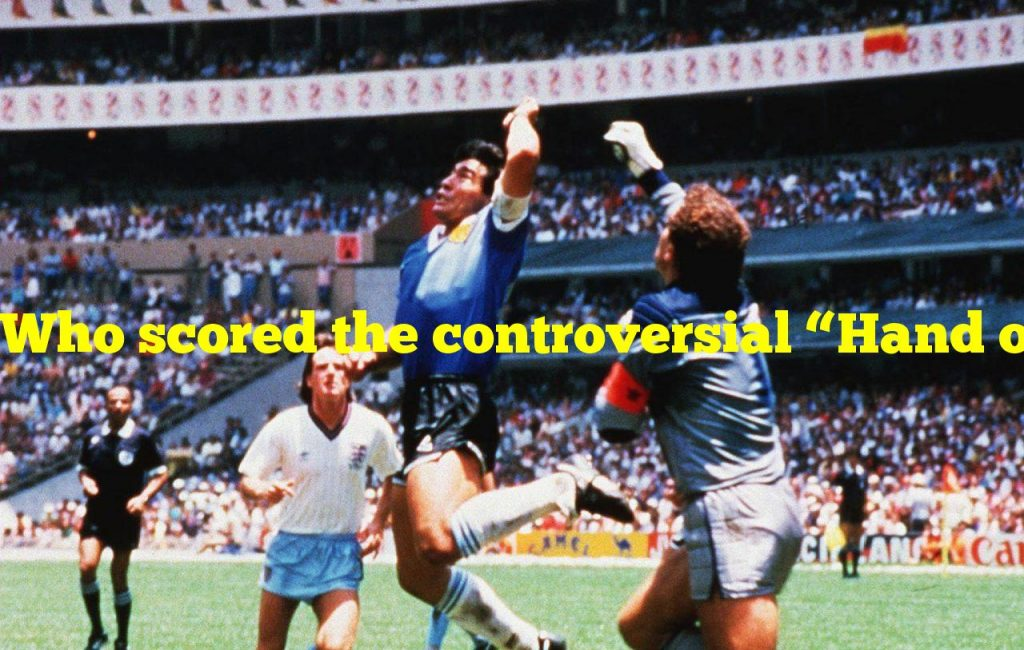 """Who scored the controversial """"Hand of God"""" goal in the 1986 World Cup?"""
