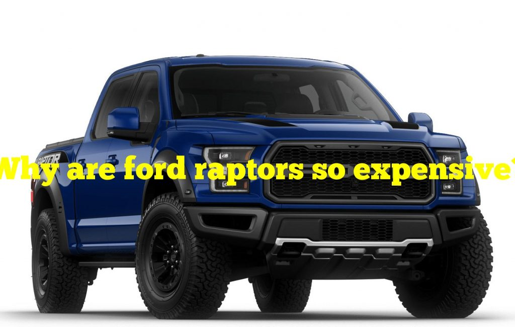 Why are ford raptors so expensive?