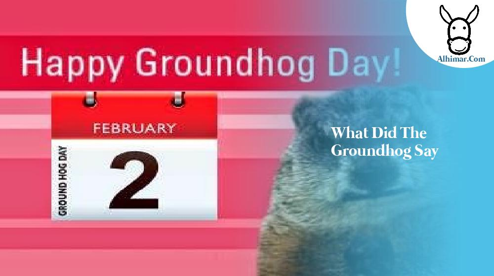 what did the groundhog say