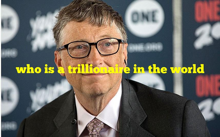 who is a trillionaire in the world