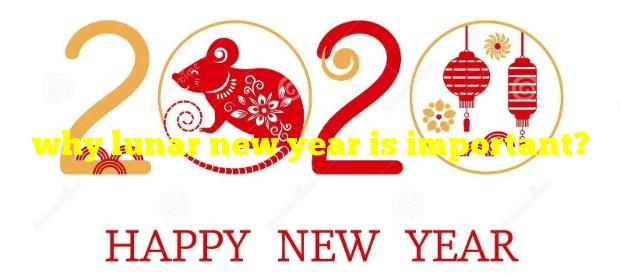 why lunar new year is important?