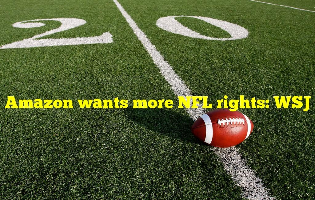 Amazon wants more NFL rights: WSJ