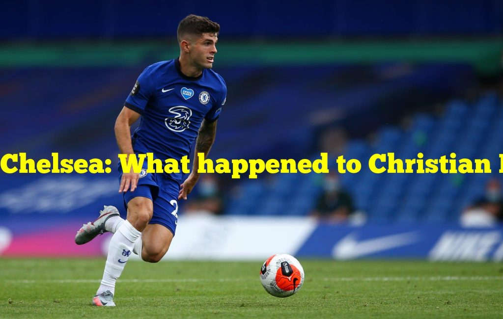 Chelsea: What happened to Christian Pulisic's form?
