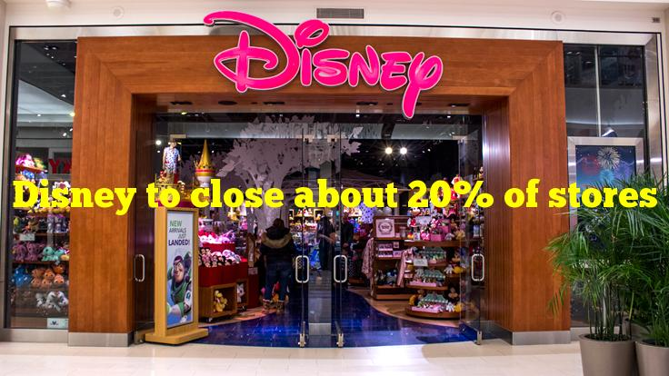 Disney to close about 20% of stores