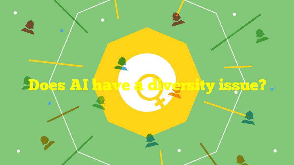 Does AI have a diversity issue?