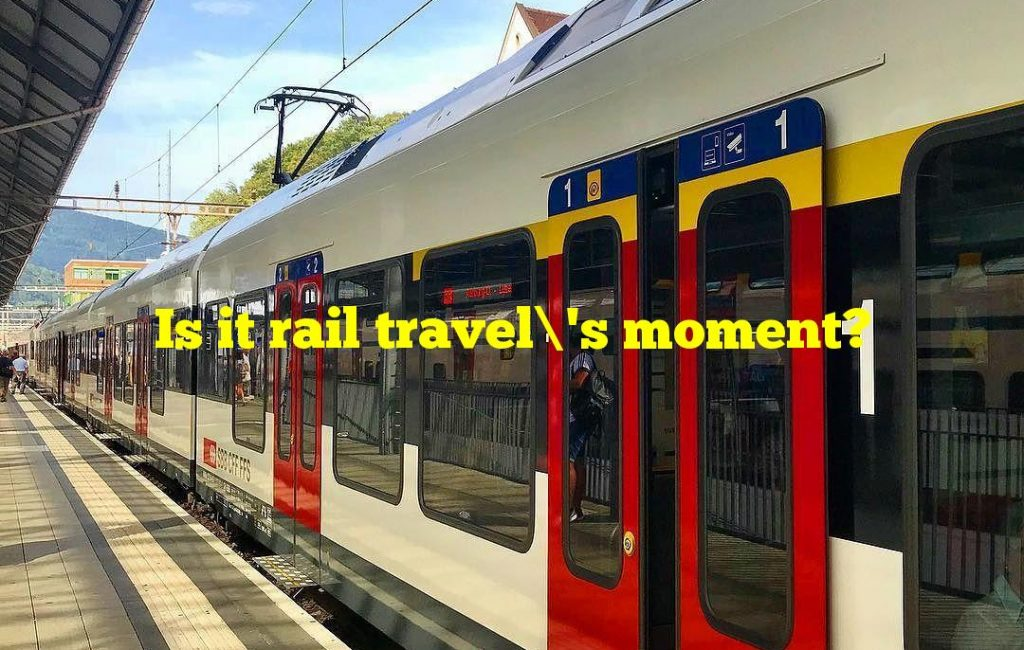 Is it rail travel's moment?