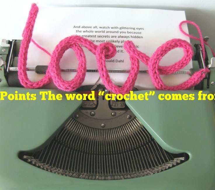 """Points The word """"crochet"""" comes from the French word for what?"""