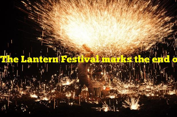 The Lantern Festival marks the end of what?