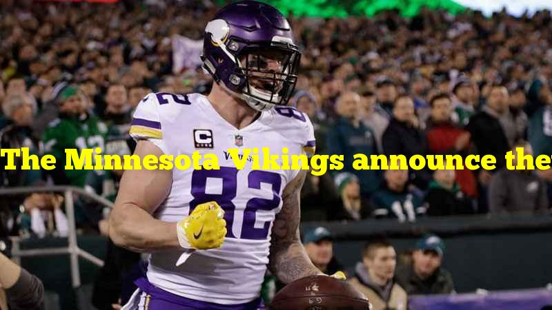 The Minnesota Vikings announce they have released tight end Kyle Rudolph