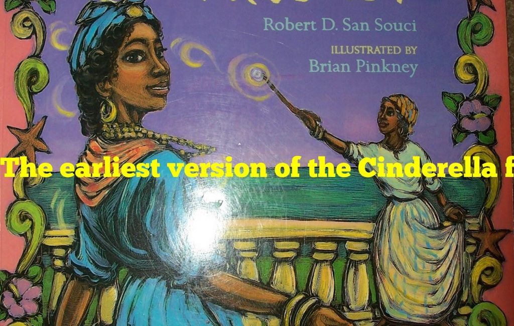 The earliest version of the Cinderella fairy tale was from what culture?