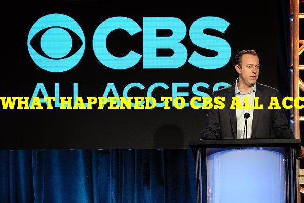WHAT HAPPENED TO CBS ALL ACCESS? STREAMING SERVICE'S FATE EXPLAINED