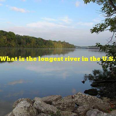 What is the longest river in the U.S.?
