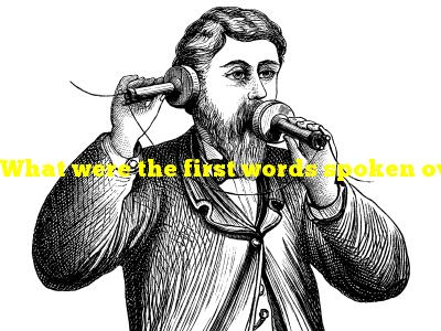 What were the first words spoken over the telephone?
