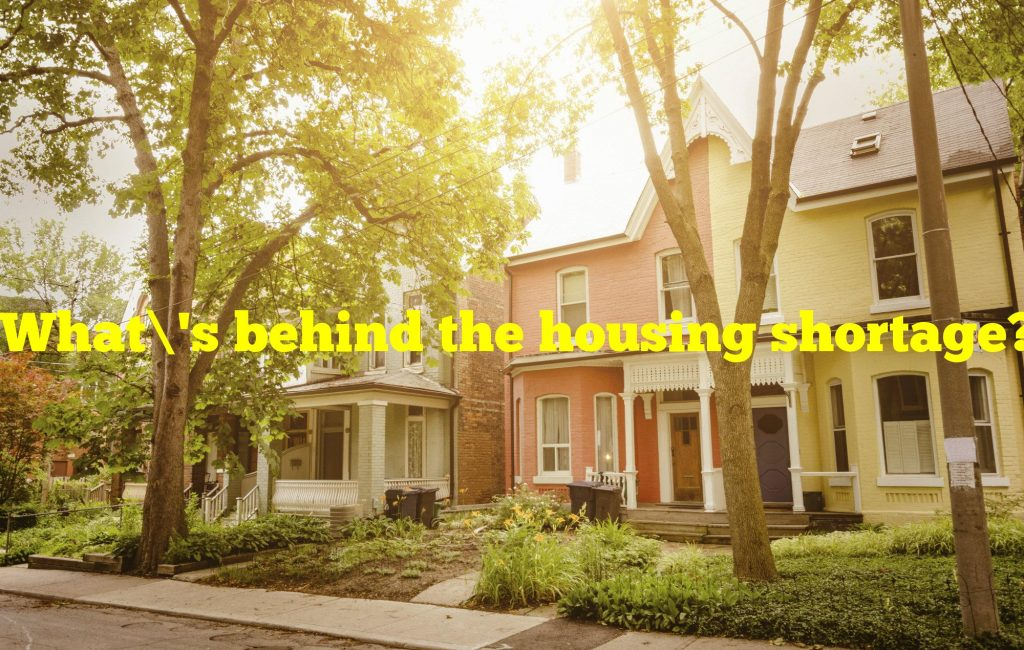 What's behind the housing shortage?