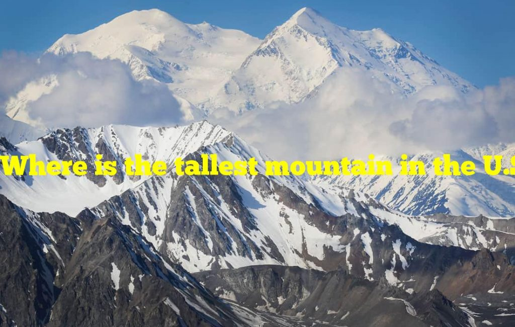Where is the tallest mountain in the U.S.?
