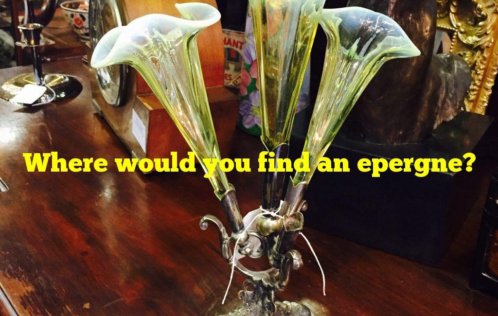Where would you find an epergne?