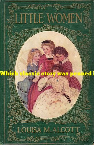 Which classic story was penned by a female author?